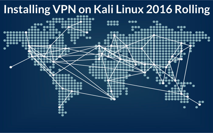 Installing VPN on Kali Linux 2016 Rolling - Hacking Tutorials