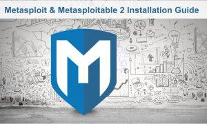 Metasploit and Metaspoitable 2 installation guide