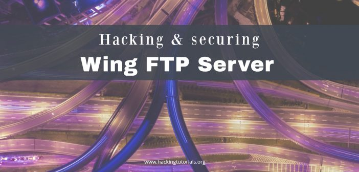 Hacking and Securing Wing FTP Server 4.3.8