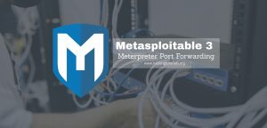 Metasploitable 3 Meterpreter Port forwarding-ft