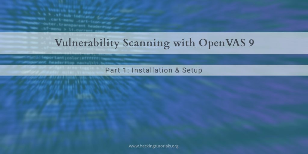Vulnerability Scanning with OpenVAS 9 part 1: Installation