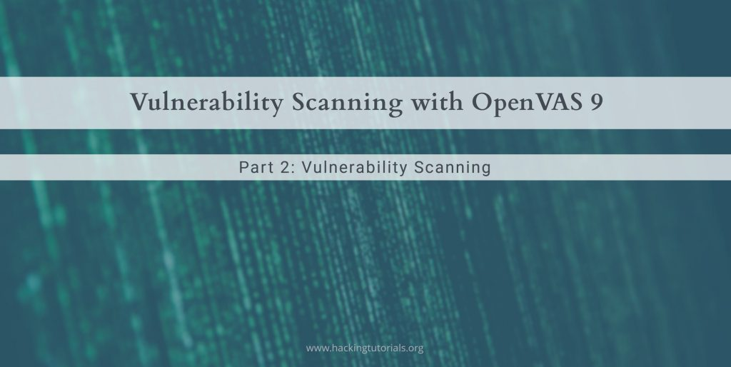 Vulnerability scanning with openvas 9 part 2: vulnerability.