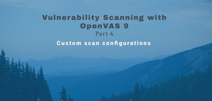 Vulnerability Scanning with OpenVAS 9 part 4 Custom scan configurations
